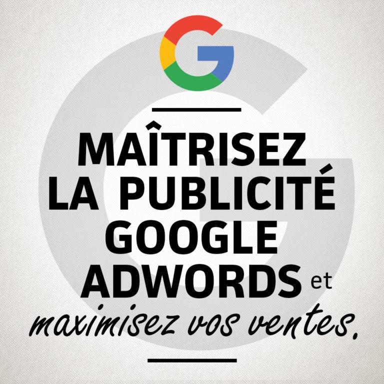 Maîtriser la publicité Google Adwords et maximiser vos ventes