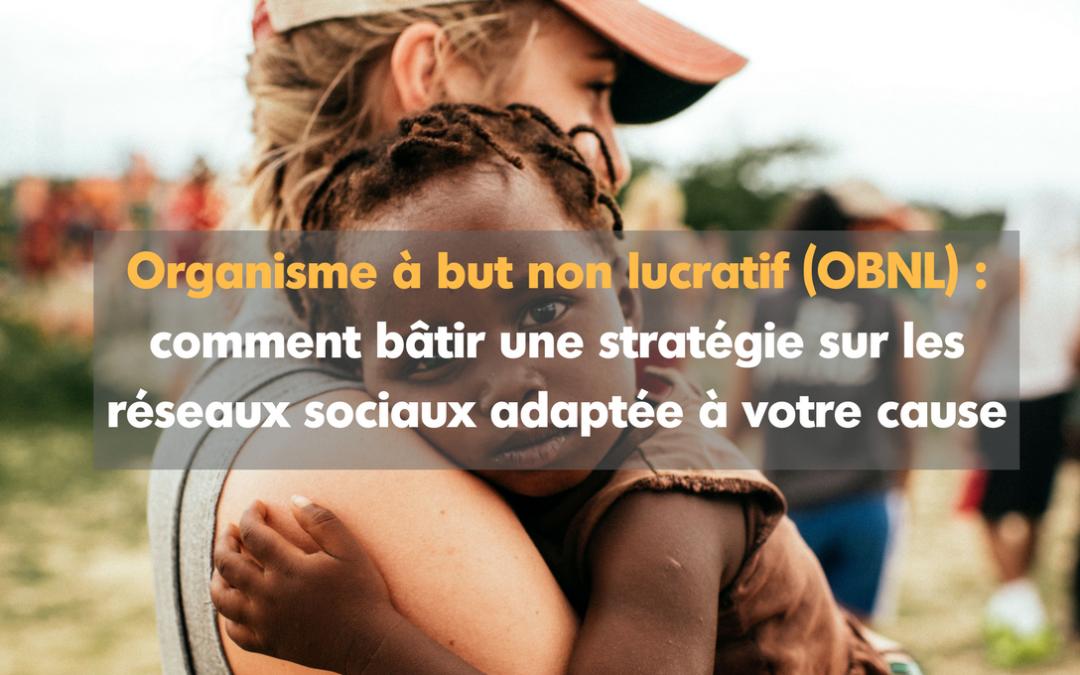 OBNL : Comment bâtir une stratégie sur les réseaux sociaux adaptée à votre cause.