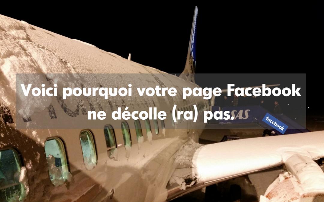 Voici pourquoi votre page Facebook ne décolle (ra) pas.