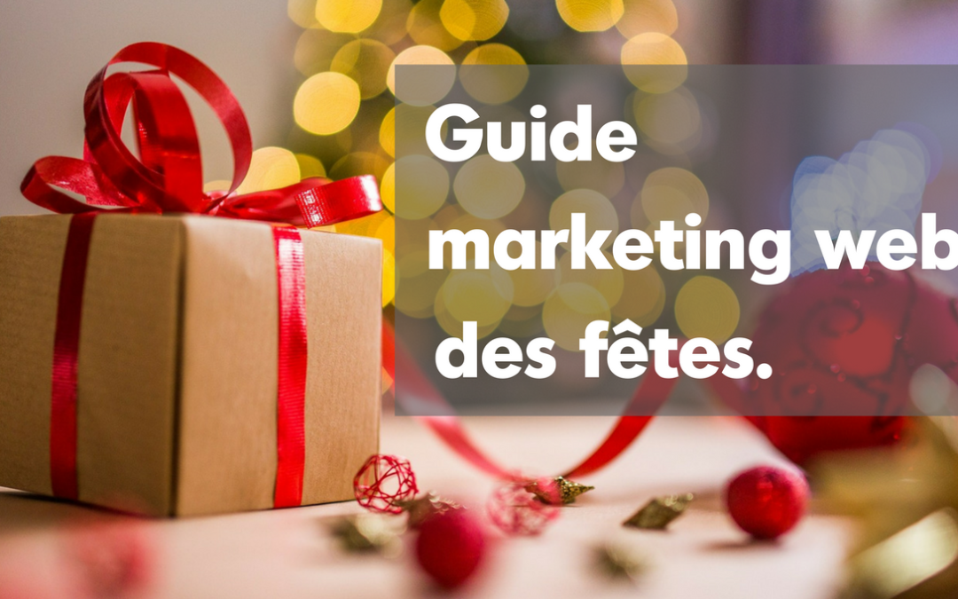 Notre guide du marketing Web des fêtes !